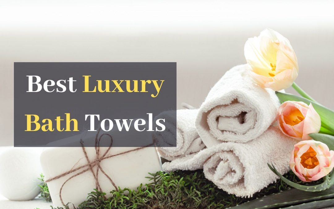 The 12 Best Luxury Bath Towels in May 2021