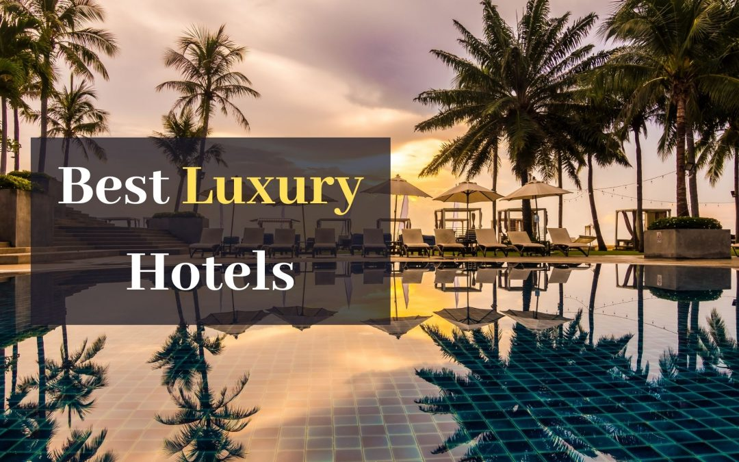 The Best Luxury Hotels Recommended by Travel Bloggers