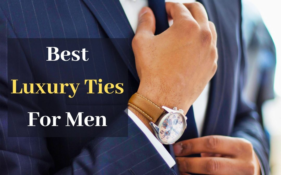 The 11 Best Luxury Ties For Men in April 2021