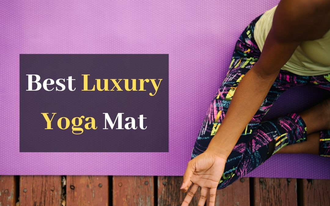 Best Luxury Yoga Mat in April 2021. Top 12 Amazing Yoga Mats
